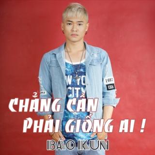 Chẳng Cần Phải Giống Ai (Single) - BAK (Bảo Kun)