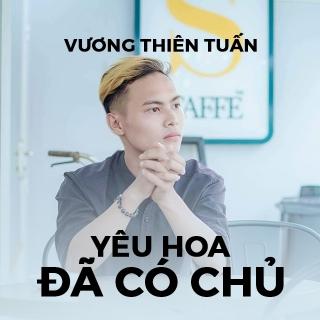 Yêu Hoa Đã Có Chủ (Single) - Vương Thiên Tuấn