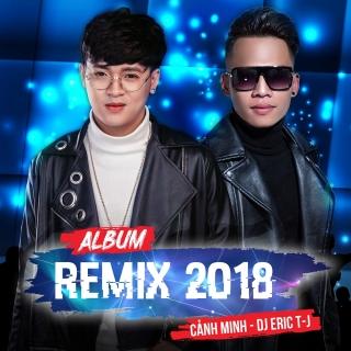 Remix 2018 - Cảnh Minh