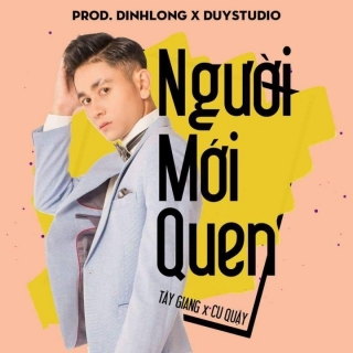 Người Mới Quen (Single) - Tây Giang, Cu Quậy