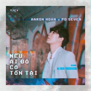 Nếu Ai Đó Có Tồn Tại (Single) - Aaron Hoàn