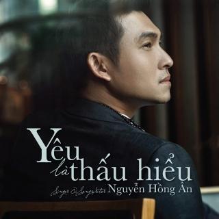 Yêu Là Thấu Hiểu (Single) - Nguyễn Hồng Ân