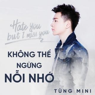 Không Thể Ngừng Nỗi Nhớ (Hate You But I Miss You) (Single) - Tùng Mini