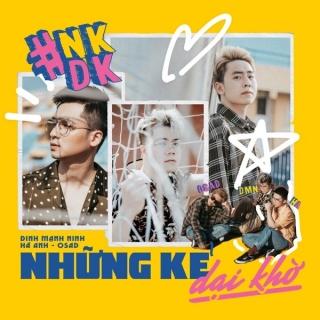 Những Kẻ Dại Khờ (Single) - Đinh Mạnh Ninh, Hà Anh, Osad