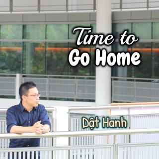 Time To Go Home (Single) - Dật Hanh