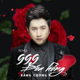 Mashup 999 Đóa Hồng (Single) - Bằng Cường