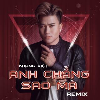 Anh Chẳng Sao Mà (Remix Single) - Khang Việt