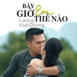 Bây Giờ Em Thế Nào (Single) - Lương Viết Quang