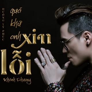 Quá Khứ, Anh Xin Lỗi (Single) - Khánh Phương