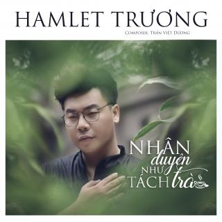 Nhân Duyên Như Tách Trà (Single) - Hamlet Trương