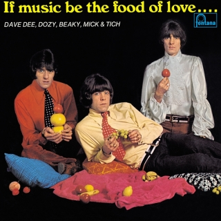 If Music Be The Food Of Love … - Dave Dee, Dozy, Beaky, Mick & Tich