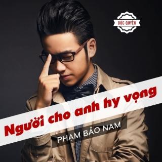 Người Cho Anh Hy Vọng - Phạm Bảo Nam