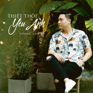 Thiệt Thòi Yêu Anh (Single) - Vương Anh Tú