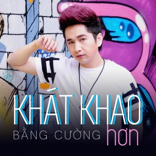 Khát Khao Hơn - Bằng Cường