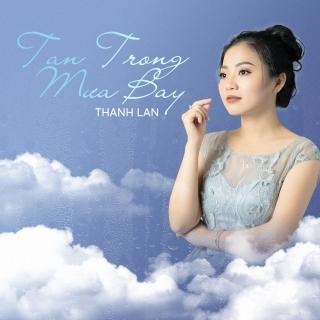 Tan Trong Mưa Bay (Single) - Thanh Lan (Trẻ)