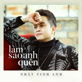 Làm Sao Anh Quên (Single) - Nhật Tinh Anh