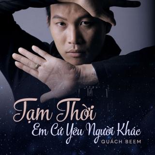 Tạm Thời Em Cứ Yêu Người Khác (Single) - Quách Beem