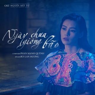 Ngày Chưa Giông Bão (OST Người Bất Tử) - Bùi Lan Hương