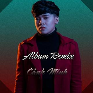 Cảnh Minh Remix - Cảnh Minh