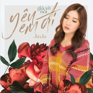 Giả Vờ Nói Yêu Em Đi (Single) - JinJu