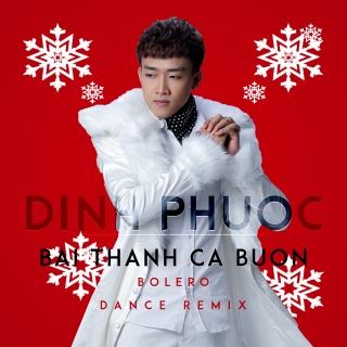 Bài Thánh Ca Buồn (Bolero Dance Remix) - Đình Phước