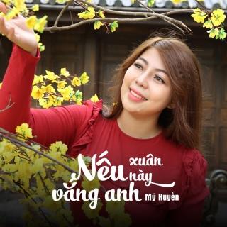 Nếu Xuân Này Vắng Anh (Single) - Mỹ Huyền