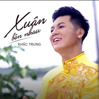 Xuân Bên Nhau (Single) - Khắc Trung