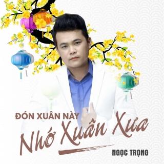 Đón Xuân Này Nhớ Xuân Xưa (Single) - Ngọc Trọng