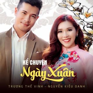 Kể Chuyện Ngày Xuân (Single) - Trương Thế Vinh, Nguyễn Kiều Oanh