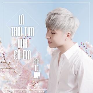 Vì Trái Tim Anh Có Em 2019 (Single) - KnK Tô Huy