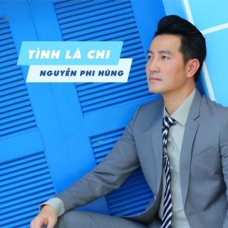 Tình Là Chi (Single) - Nguyễn Phi Hùng