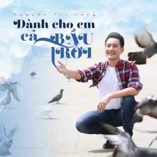 Dành Cho Em Cả Bầu Trời (Single) - Nguyễn Phi Hùng