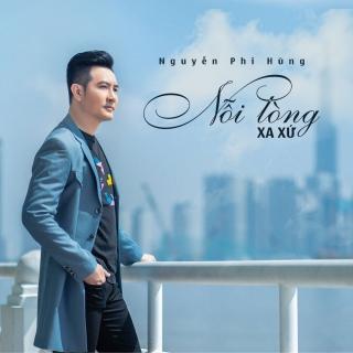 Nỗi Lòng Xa Xứ (Single) - Nguyễn Phi Hùng