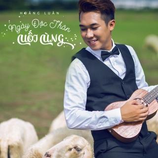 Ngày Độc Thân Cuối Cùng (New Single) - Hoàng Luân
