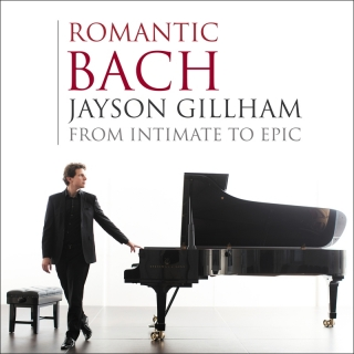 Romantic Bach: From Intimate To Epic - Jayson Gillham