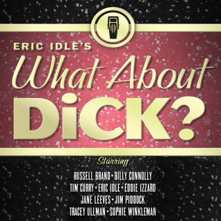 Eric Idle's What About Dick? - Eric Idle