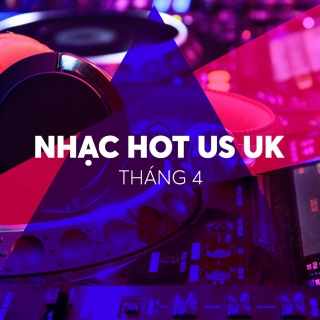 NHẠC HOT US-UK THÁNG 04/2019 - Various Artists