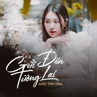 Gửi Đến Tương Lai (Single) - Junkii Trần Hòa