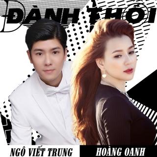 Đành Thôi (Version 1) (Single) - Ngô Viết Trung, Hoàng Oanh (Mắt Ngọc)