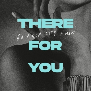 There For You - Gorgon City, MK