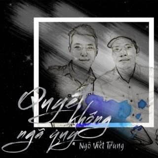 Quyết Không Ngã Quỵ (Single) - Ngô Viết Trung