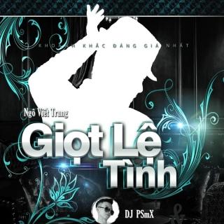 Giọt Lệ Tình (Remix Single) - Ngô Viết Trung