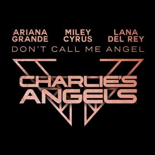 Don't Call Me Angel (Charlie's Angels) - Miley Cyrus, Lana Del Rey, Ariana Grande