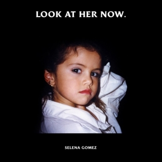 Look At Her Now (Single) - Selena Gomez