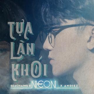 Tựa Làn Khói (Single) - Andiez (Nam Trương)SeachainsN€ON