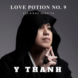 Love Potion No.9 (Chỉ Riêng Mình Ta) - Y Thanh