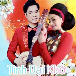 Tình Dại Khờ (Single) - Ngọc Sơn, Khả Tú