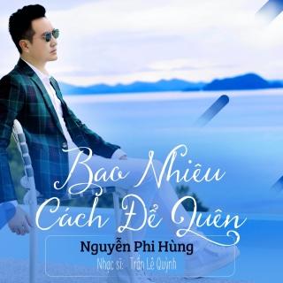 Bao Nhiêu Cách Để Quên (Single) - Nguyễn Phi Hùng