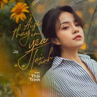Ai Sẽ Thay Em Yêu Lại Anh (Single) - Thái Trinh