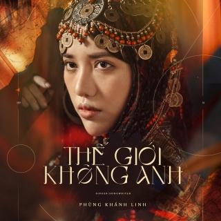 Thế Giới Không Anh (Single) - Phùng Khánh Linh